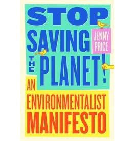 Books Stop Saving the Planet: An Environmentalist Manifesto by Jenny Price