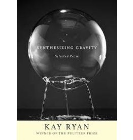 Books Synthesizing Gravity: Selected Prose by Kay Ryan
