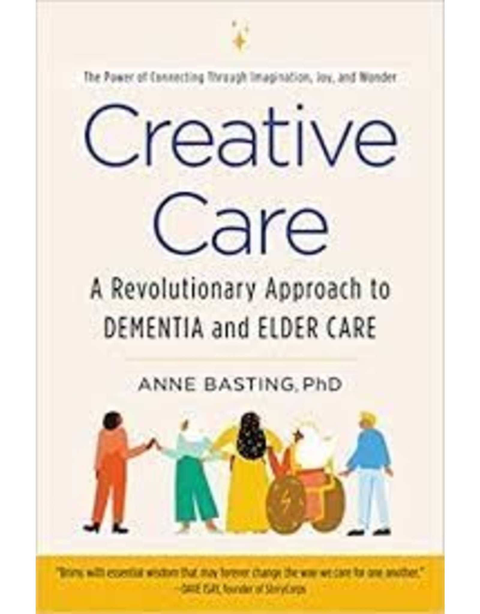 Books Creative Care: A Revolutionary Approach to Dementia And Elder Care by Anne Basting, Ph. D