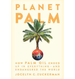 Books Planet Palm : How Palm Oil Ended Up in Everything—and Endangered the World  Jocelyn C. Zuckerman ( Pre Order) (IBD21)