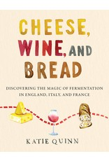 Books Cheese, Wine, and Bread : Discovering the Magic of Fermentation in England, Italy, and France  Katie Quinn (Signed Copies)