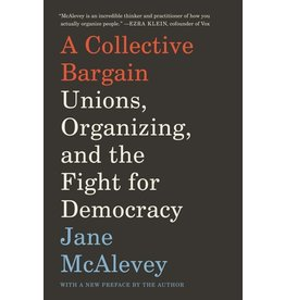 Books A Collective Bargain, Unions, Organizing and the Fight for Democracy by Jane McAlevey