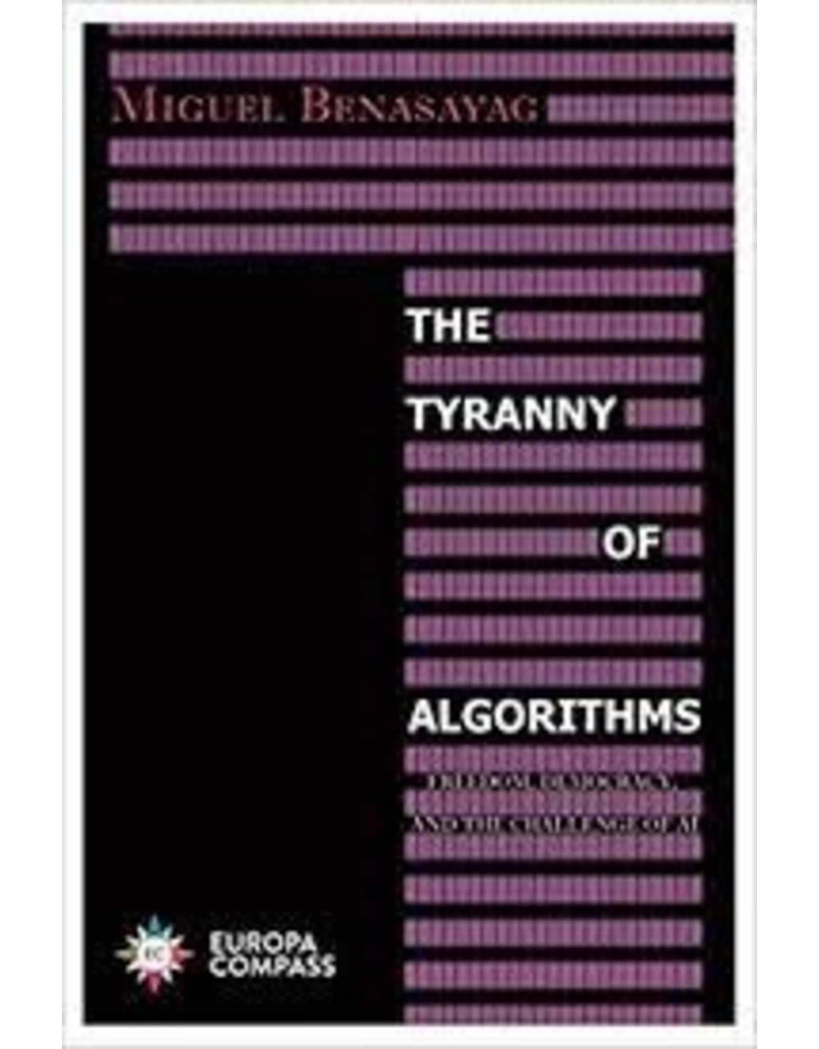 Books The Tyranny of Algorithms: Freedom, Democracy and the Challenge of AI  by Miguel Benasayag