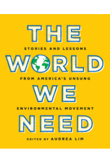 Books The World We Need: Stories and Lessons From America's Unsung Environmental Movement Edited by Audrea Lim