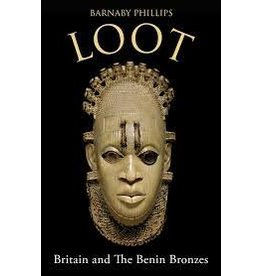 Books Loot : Britain and the Benin Bronzes  by  Barnaby Phillips