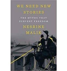 Books We Need New Stories: The Myths that Subvert Freedom by Nesrine Malik