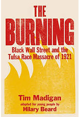 Books The Burning: Black Wall Street and the Tulsa Race Massacre of 1921 by Tim Madigan adapted for young people by Hilary Beard