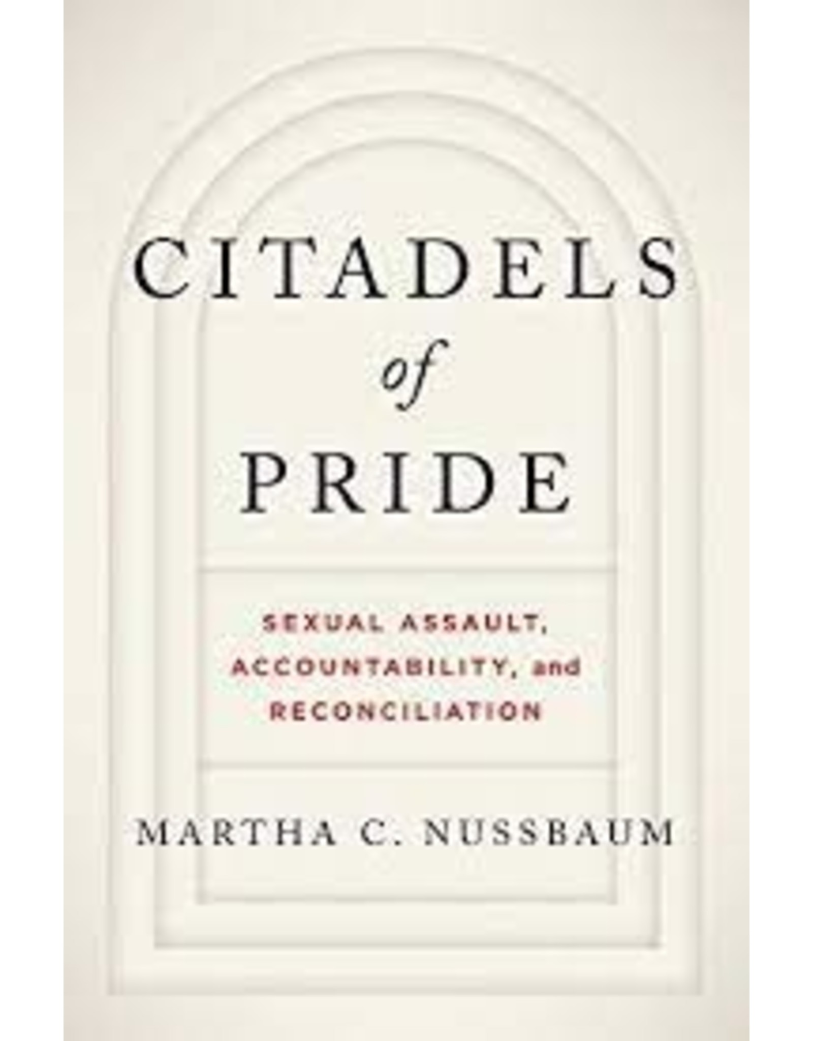 Books Citadels of Pride: Sexual Assault, Accountability and Reconciliation by Martha C. Nussbaum