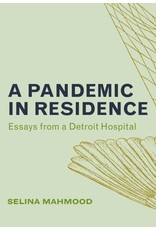 Books A Pandemic in Residence: Essays from a Detroit Hospital by Selina Mahmood