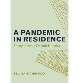 Books A Pandemic in Residence: Essays from a Detroit Hospital by Selina Mahmood (320)