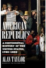 Books American Republics : A Continental History of the United States , 1783-1850 by Alan Taylor