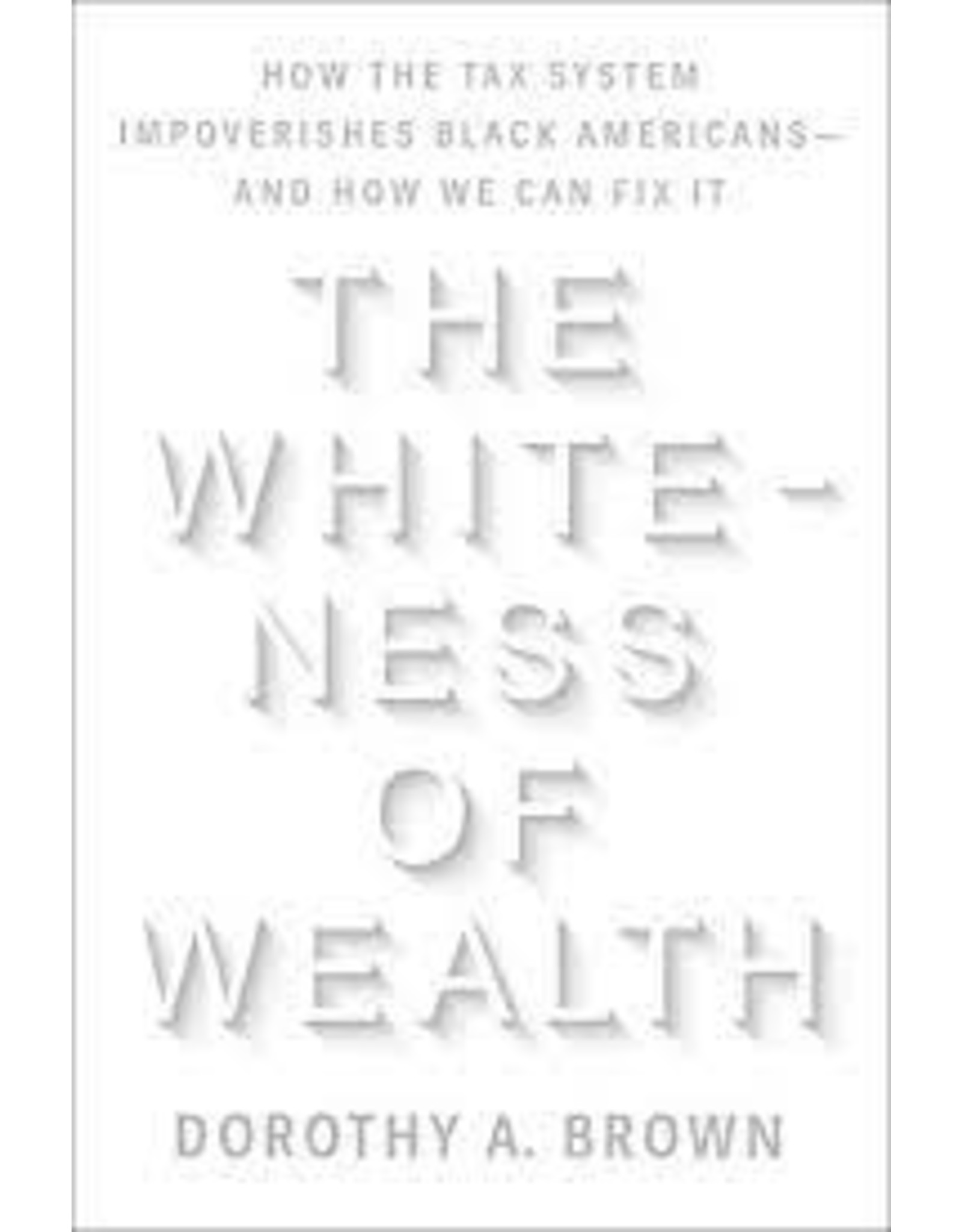 Books The Whiteness of Wealth by Dorothy A. Brown