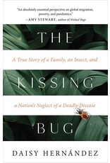 Books The Kissing Bug: A True Story of a Family, an Insect and a Nation's Neglect of a Deadly Disease by Daisy Her