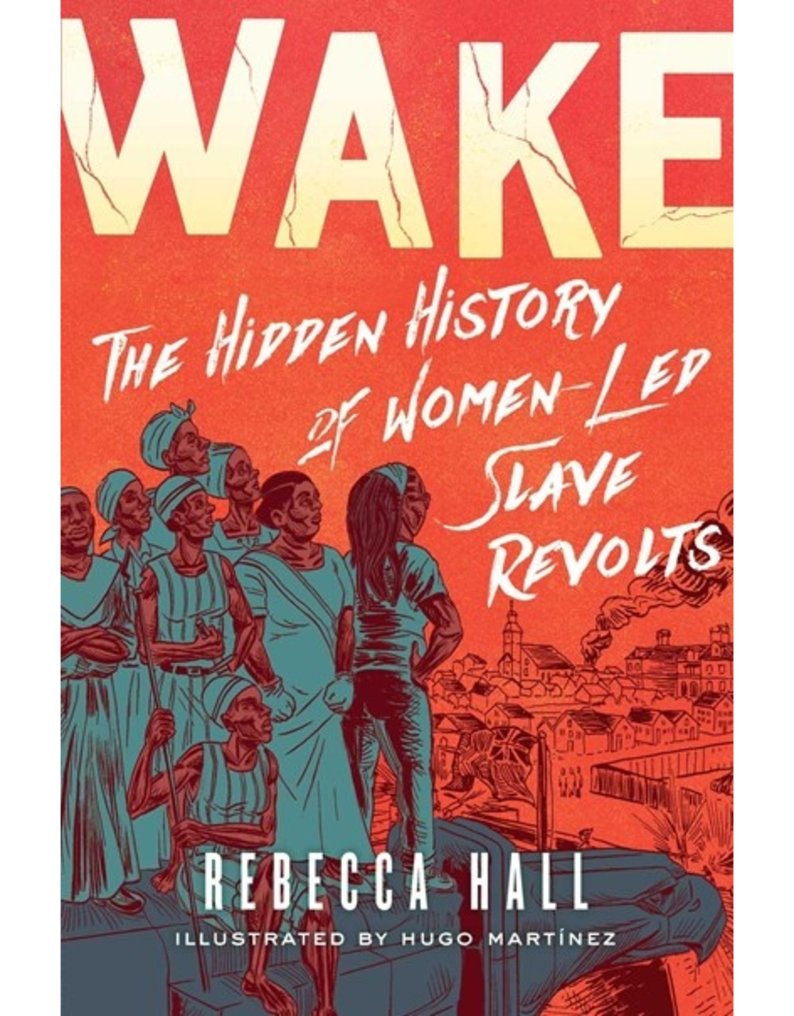 Books Wake: The Hidden History of Women -Led Slave Revolts by Rebecca Hall