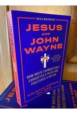 Books Jesus and John Wayne: How White Evangelicals Corrupted a Faith and Fractured a Nation by Kristin Kobes Du Mez