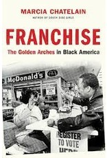 Books Franchise: The Golden Arches in Black America by Marcia Chatelain