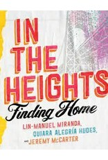 Books In the Heights : Finding Home by Lin-Manuel Miranda, Quiara Alegria Hudes and Jeremy McCarter