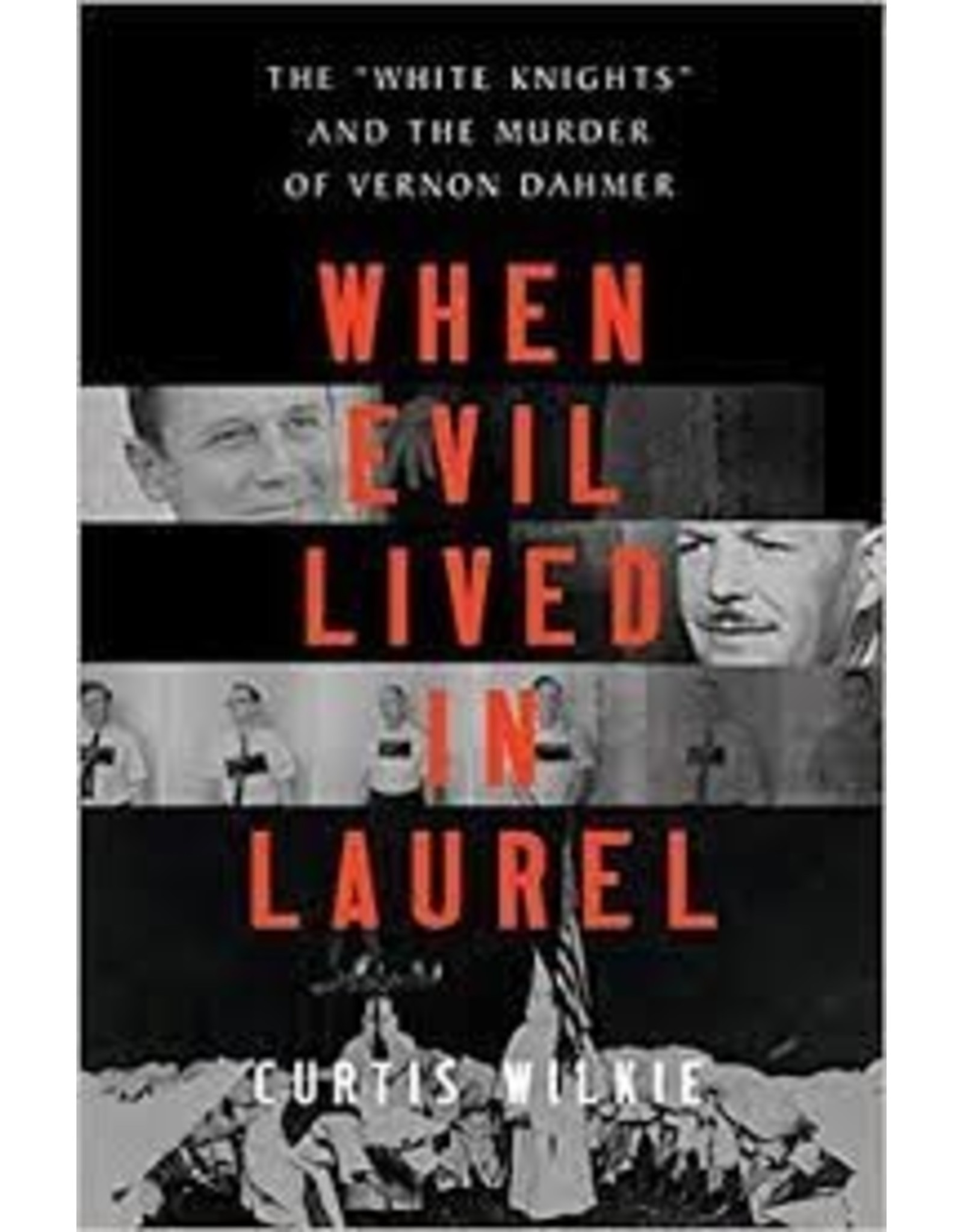 """Books When Evil Lived in Laurel: The """" White Knights and the Murder of Vernon Dahmer by Curtis Wilkie"""