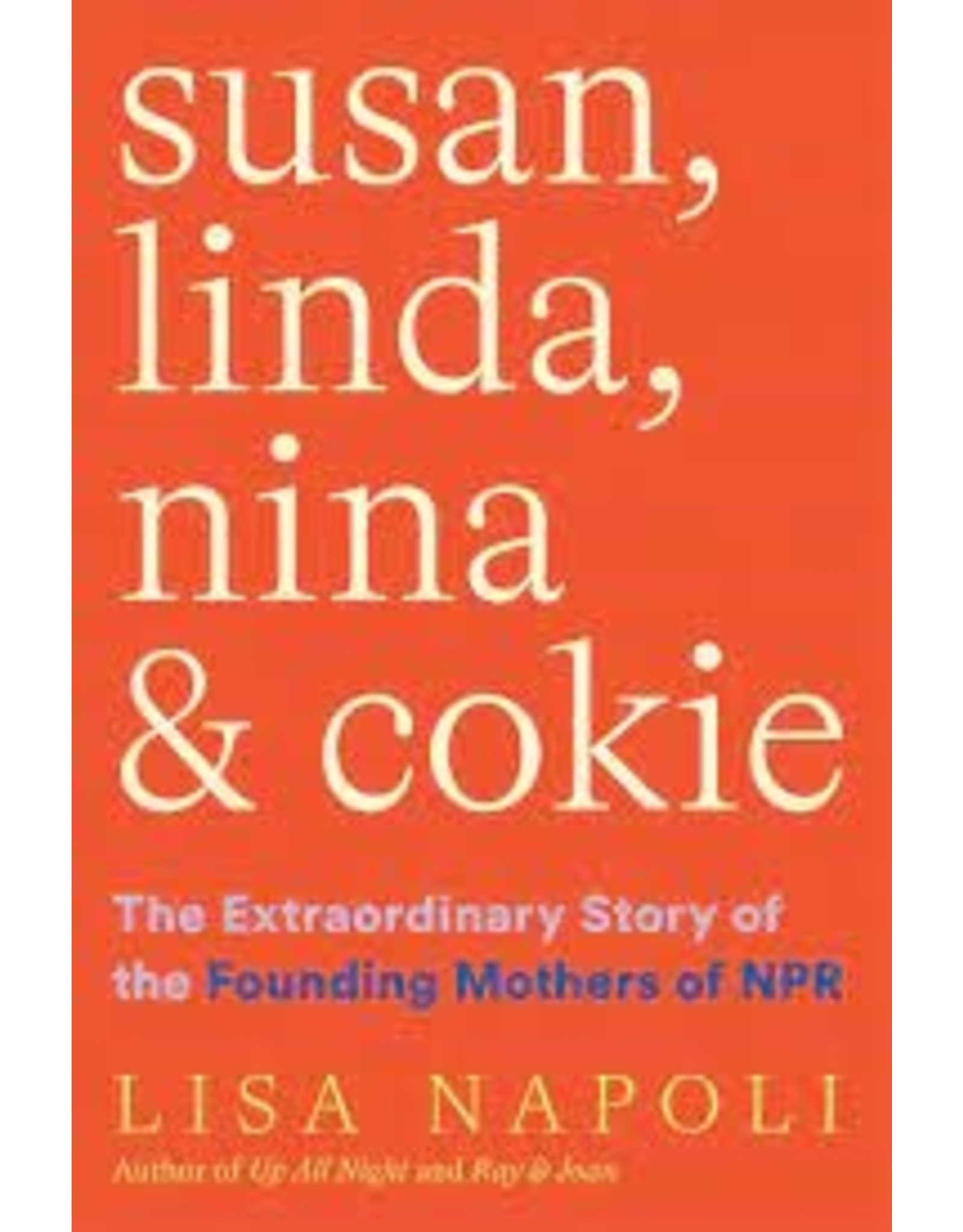Books Susan, Linda, Nina & Cokie : The Extraordinary Story of the Founding Mothers of NPR  by  Lisa Napoli