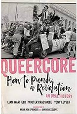 Books Queercore How to Punk a Revolution : An Oral History by Liam Warfield, Walter Crasshole and Yony Leyser