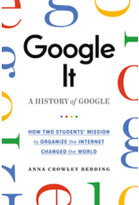 Books Google It: A History of Google: How Two Students' Mission to organize the Internet Changed the World by Anna Crowley Redding