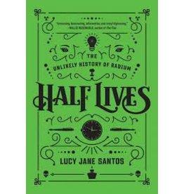 Books Half Lives : The Unlikey History of Radium by Lucy Jane Santos