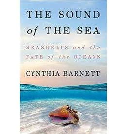 Books The Sound of the Sea: Seashells and the Fate of the Oceans by Cynthia Barnett