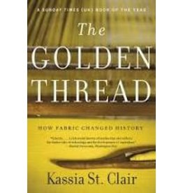 Books The Golden Thread: How Fabric Changed History by Kassia St. Clair