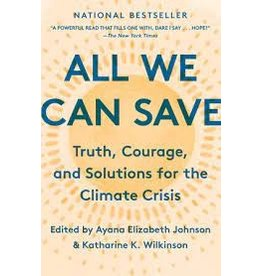 Books All We Can Save: Truth, Courage, and Solutions for the Climate Crisis edited by Ayana Elizabeth Johnson & Katherine Wilkinson