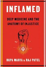 Books Inflamed : Deep Medicine and the Anatomy of Injustice by Rupa Marya and Raj Patel