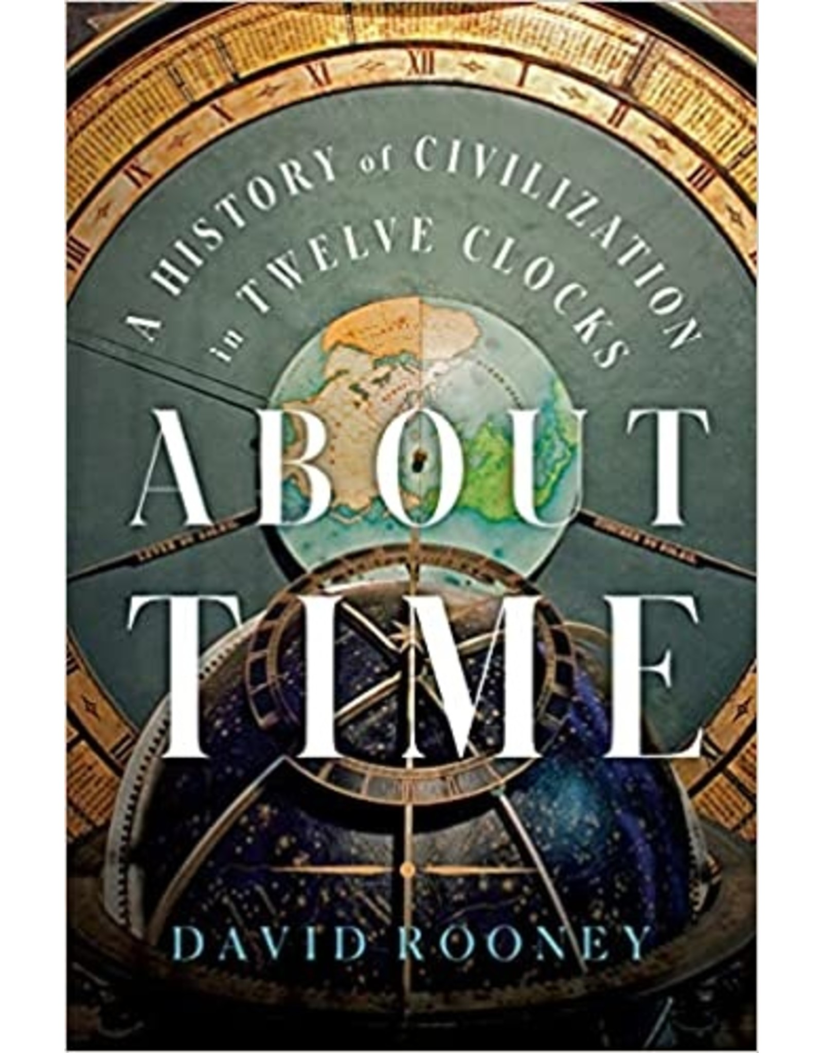 Books About Time: A History of Civilization in Twelve Clocks by David Rooney