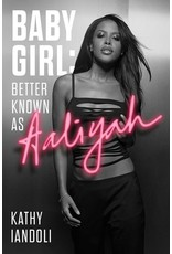 Books Baby Girl: Better Known as Aaliyah by Kathy Iandoli