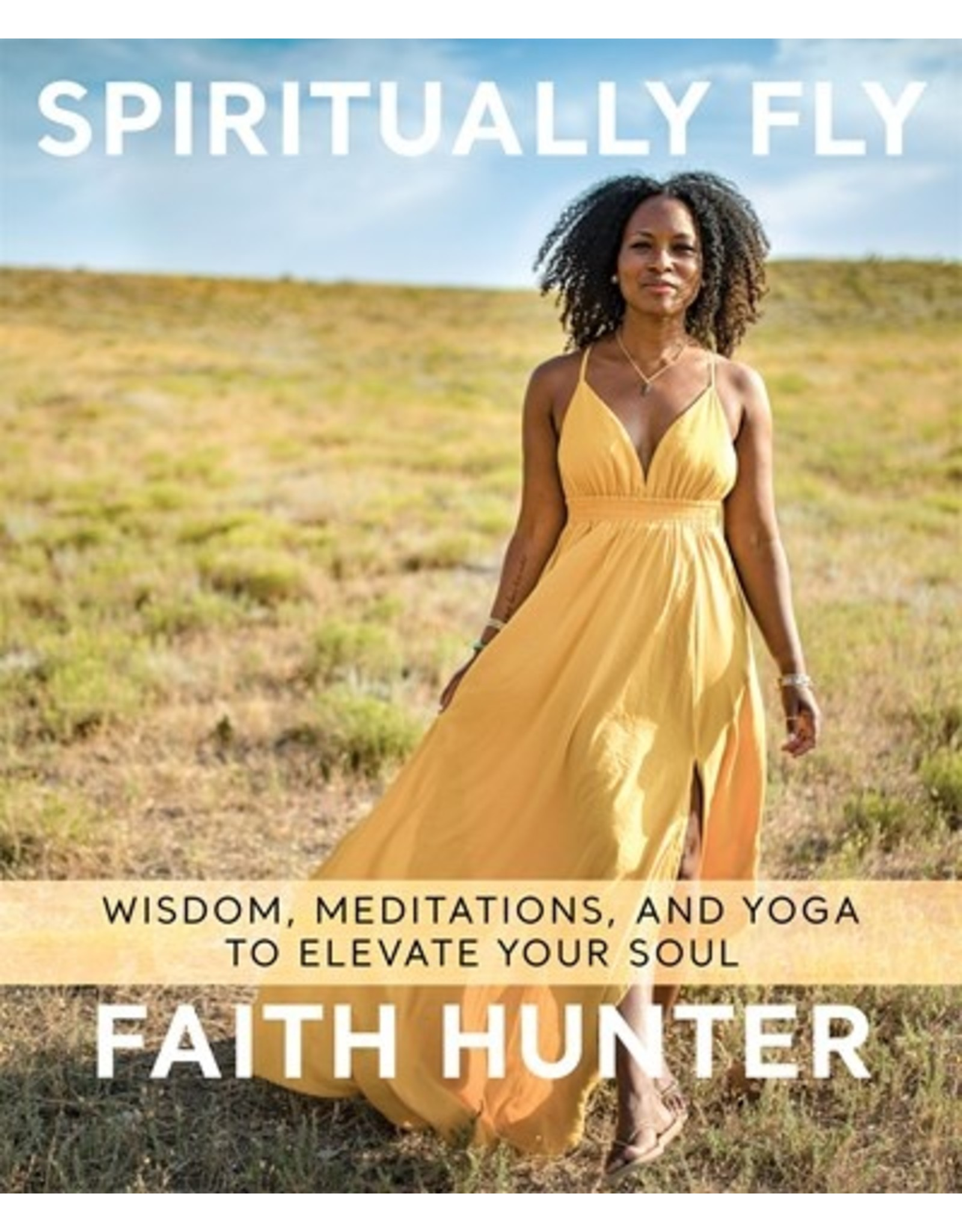 Books Spiritually Fly: Wisdom, Meditations and Yoga to Elevate Your Soul by Faith Hunter
