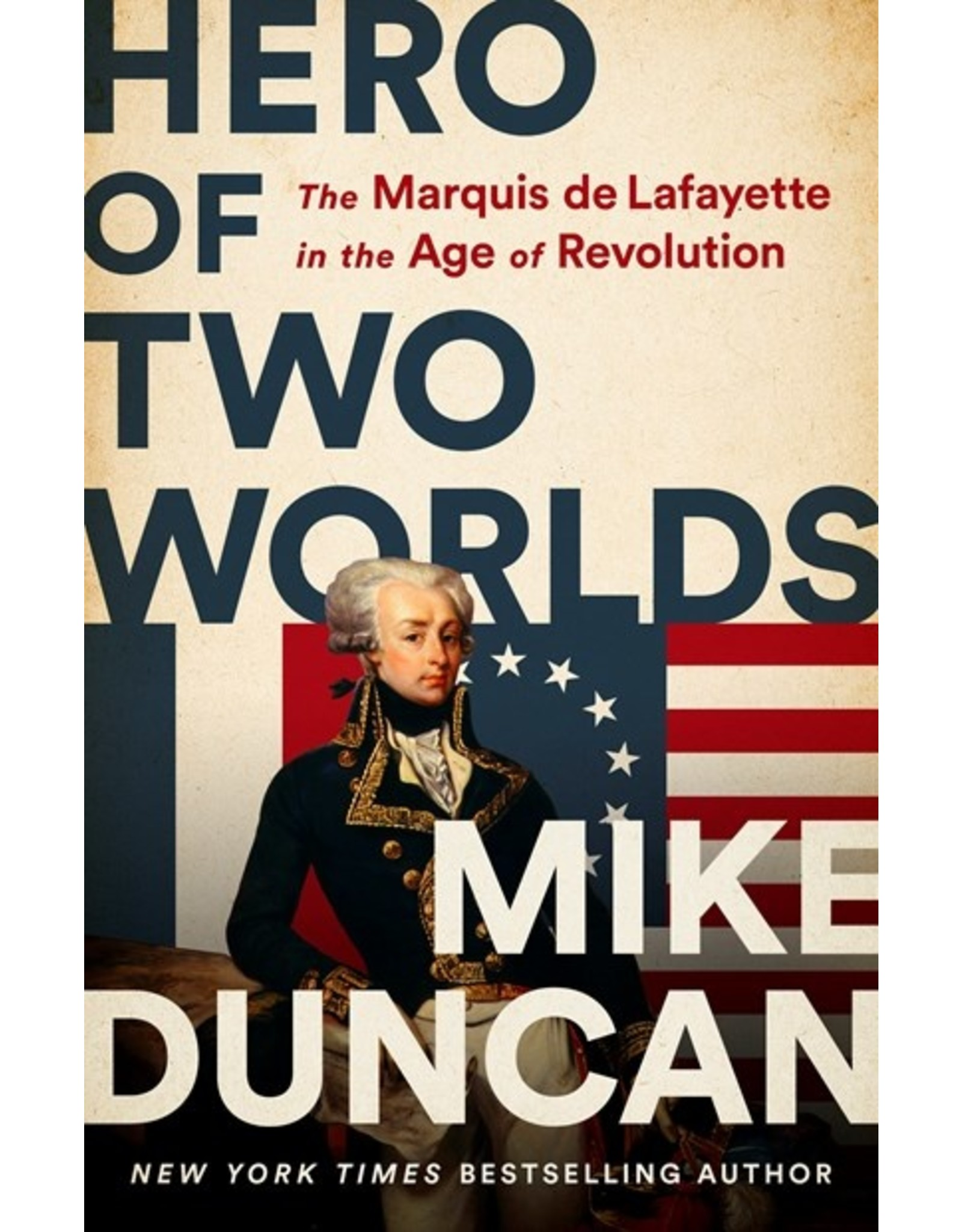 Books Hero of Two Worlds : The Marquis de Lafayette in the Age of Revolution by Mike Duncan ( Holiday Catalog 21)