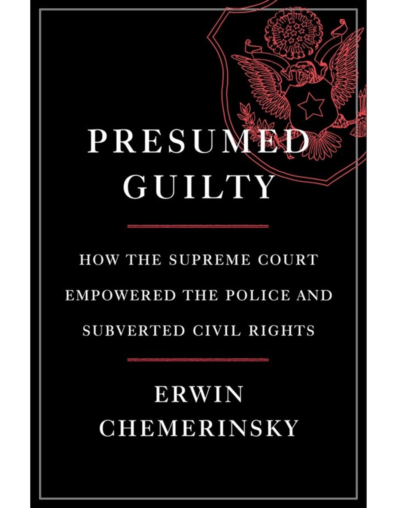 Books Presumed Guilty: How the Supreme Court Empowered the Police and Subverted Civil Rights by Erwin Chemerinsky