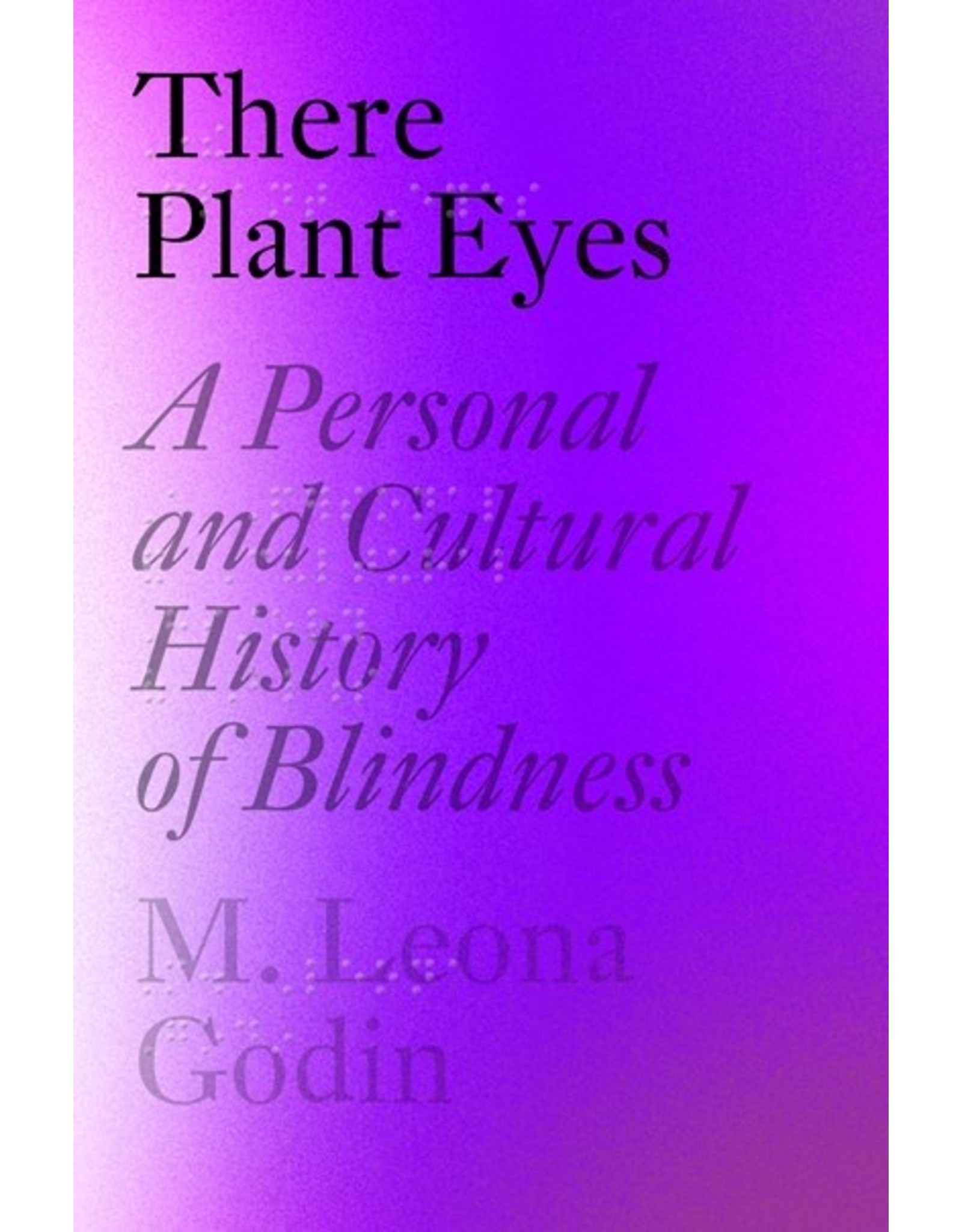 Books There Plant Eyes : A Personal and Cultural History of Blindness  by  M. Leona Godin (DRLC Book Club)