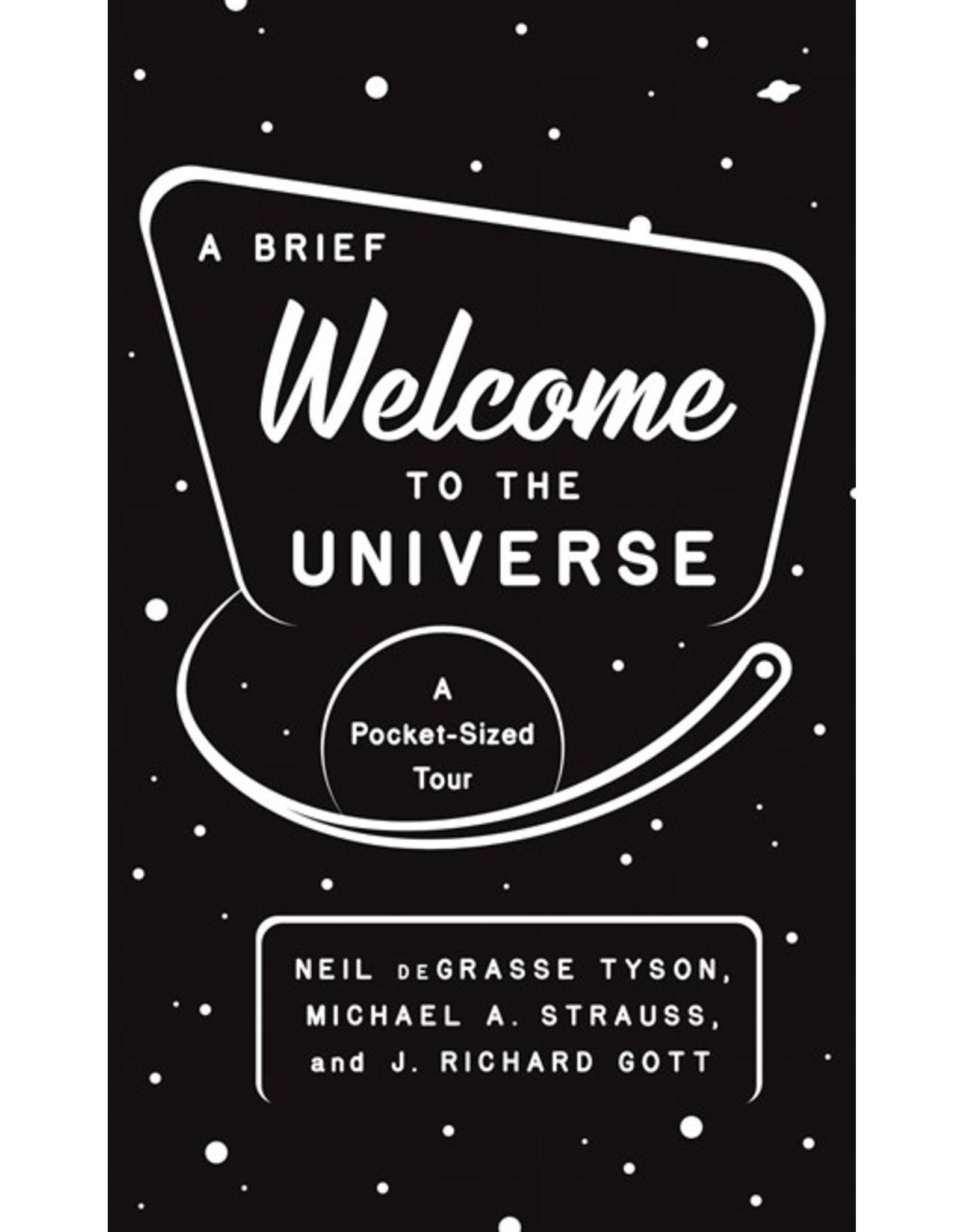 Books A Brief Welcome to the Universe : A Pocket-Sized Tour by Neil DeGrasse Tyson, Michael A Strauss and J. Richard Gott