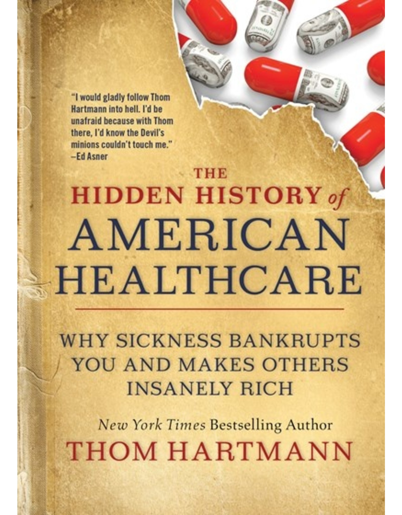 Books The Hidden History of American Healthcare: Why Sickness Bankrupts You and Makes Others Insanely Rich by Thom Hartman