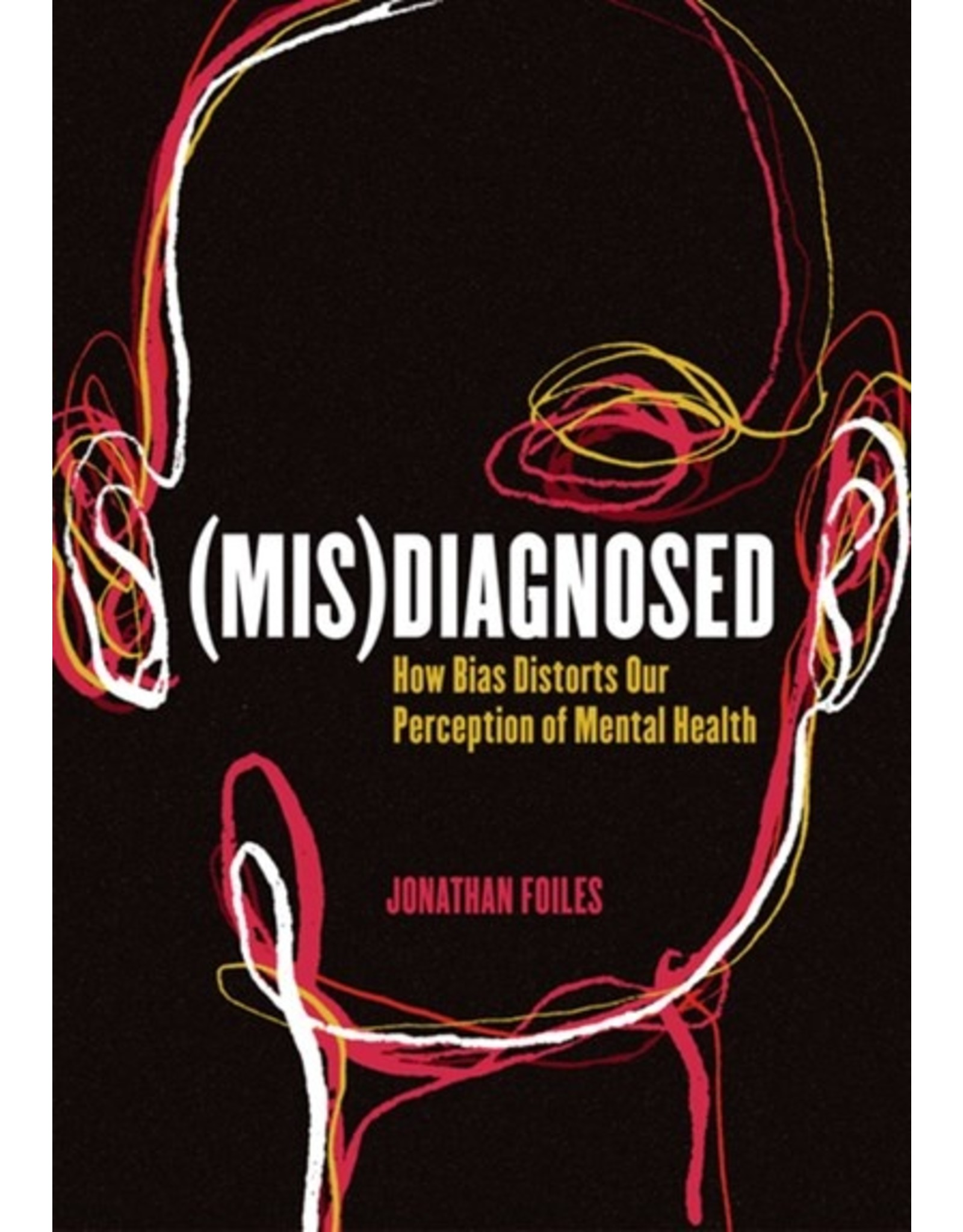 Books Misdiagnosed: How Bias Distorts Our Perception of Mental Health by Jonathan Foiles