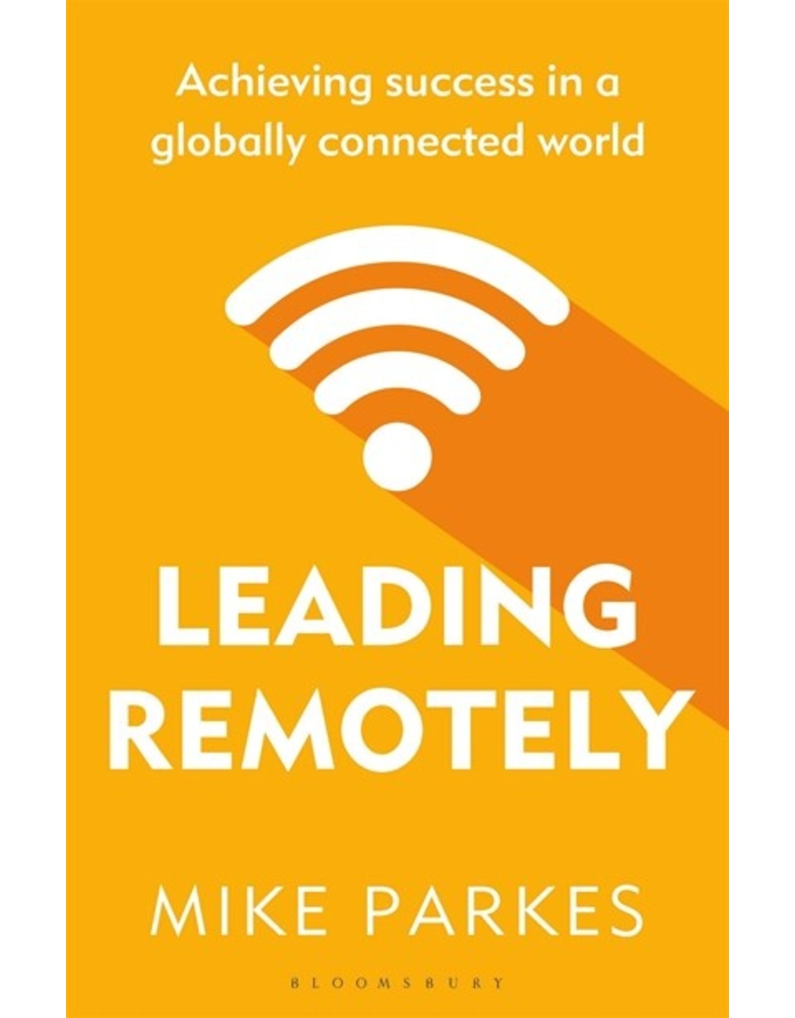 Books Leading Remotely : Achieving success in a globally connected world By Mike Parkes