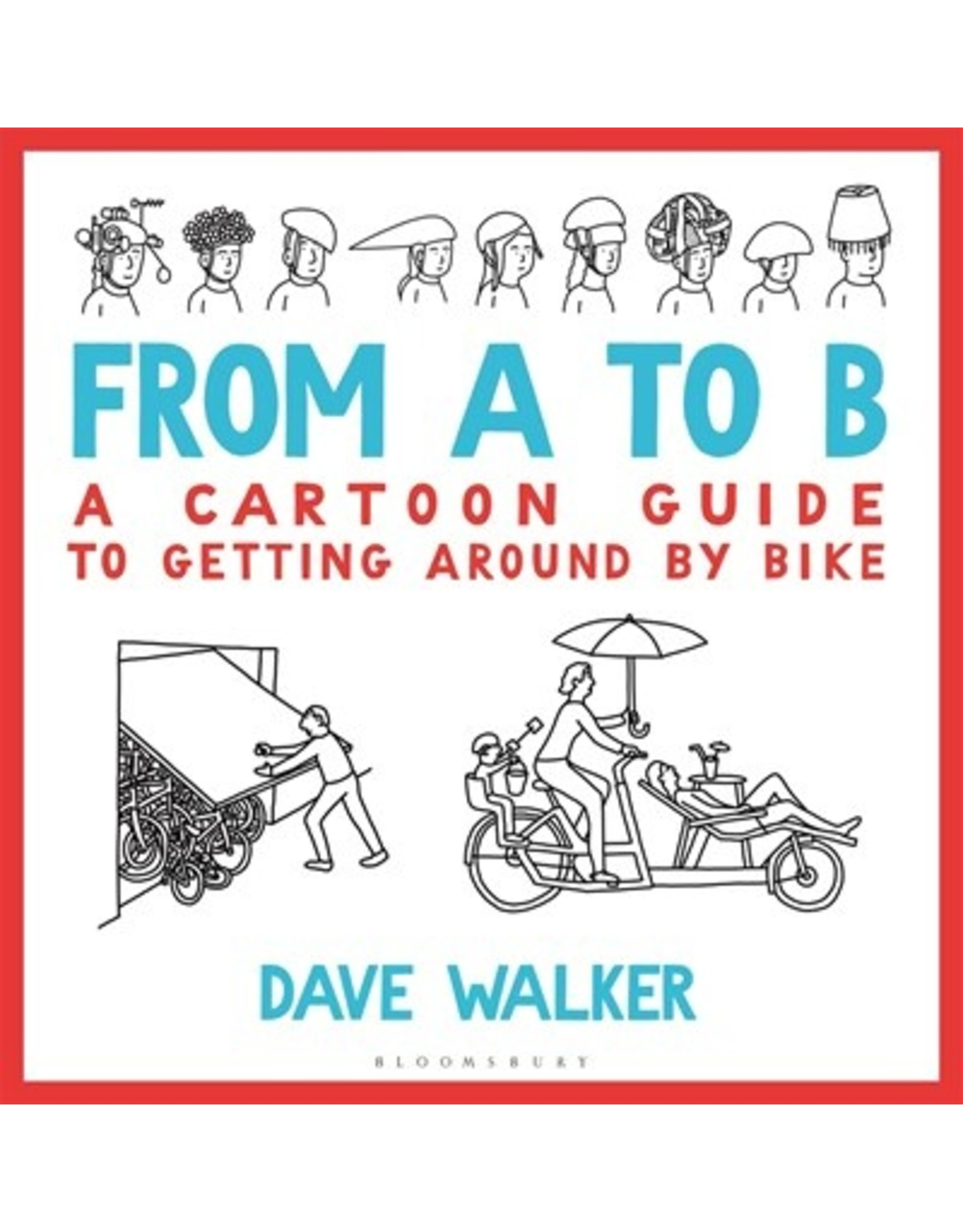 Books From A to B: A Cartoon Guide to Getting Around by Bike by Dave Walker
