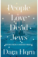 Books People Love Dead Jews: Reports from a Haunted Present by Dara Horn