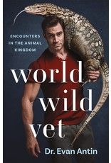 Books World Wild Vet: Encounters in the Animal Kingdom by Dr. Evan Antin