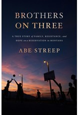 Books Brothers on Three: A True Story of Family, Resistance and Hope on a Reservation in Montana by Abe Streep