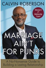 Books Marriage Ain't for Punks: A No-Nonsense Guide to Building a Lasting Relationship by Calvin Roberson