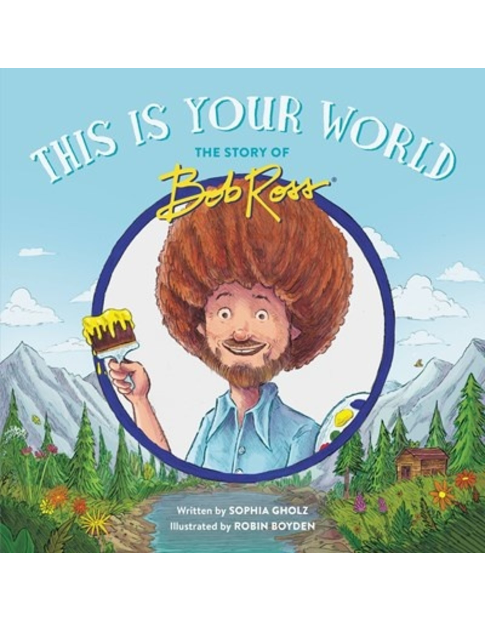 Books This is Your World : The Story of Bob Ross written by Sophia Ghoz & Illustrated by Robin Boyden