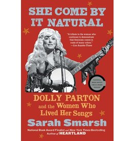 Books She Came by It Natural : Dolly Parton and the Women Who Lived Her Songs by Sarah Smarsh