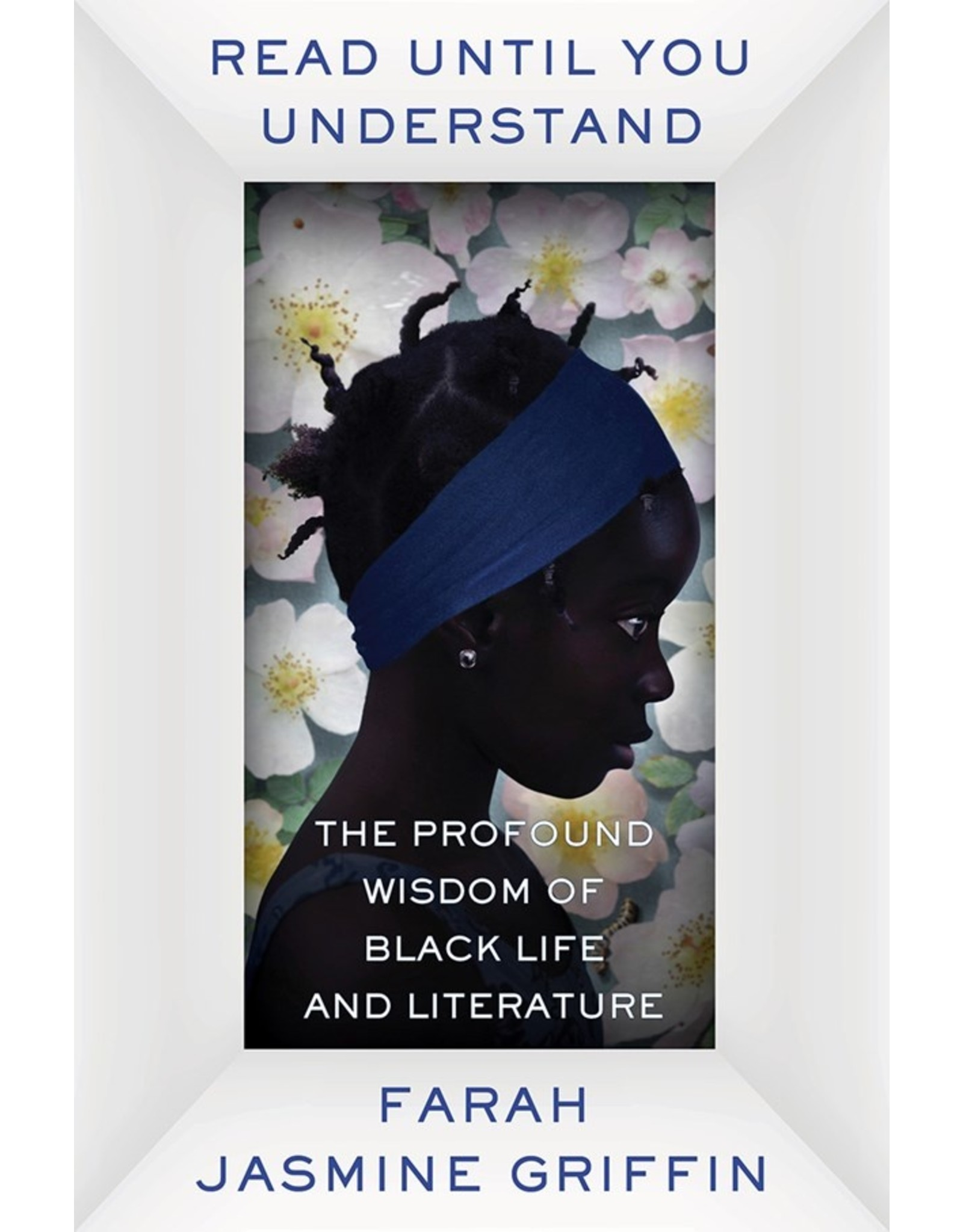 Books Read Until You Understand : The Profound Wisdom of Black Life and Literature by Farah Jasmine Griffin