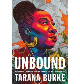 Books Unbound: My Story of Liberation and the Birth of the Me Too Movement by Tarana Burke