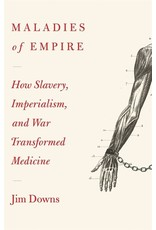 Books Maladies of Empire : How Colonialism, Slavery, and War Transformed Medicine by  Jim Downs